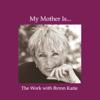 Byron Katie Mitchell - My Mother Is... (Unabridged  Nonfiction) artwork