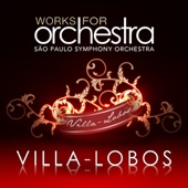Villa-Lobos: Works for Orchestra