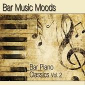 Bar Music Moods - Bar Piano Classics, Vol. 2