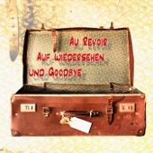 Au revoir, auf wiedersehen und Goodbye