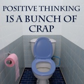 Positive Thinking Is a Bunch of Crap - Law of Attraction Secrets