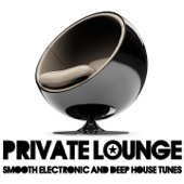 Private Lounge (Smooth Electronic and Deep House Tunes)