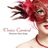 Venice Carnival Romantic Piano Songs: Piano Songs to Dream, Piano Music to Relax, Solo Piano for your Italian Trip, Background Music Piano for Holiday's Videos