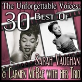 The Unforgettable Voices: 30 Best Of Sarah Vaughan & Carmen McRae with her Trio (feat. Her Trio)
