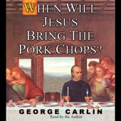 George Carlin - When Will Jesus Bring the Pork Chops? (Unabridged)  artwork