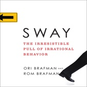 Sway: The Irresistible Pull of Irrational Behavior (Unabridged) - Rom Brafman & Ori Brafman Cover Art