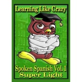 Learn Spanish:  Learning Spanish Like Crazy (Super Light)