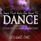 Songs That Make You Want To Dance - Songs From Strictly Come Dancing, Vol. 1