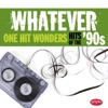 Whatever: One Hit Wonders of the '90s