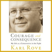 Courage and Consequence: My Life as a Conservative in the Fight - Karl Rove Cover Art