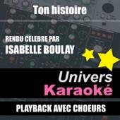 Ton Histoire (Rendu Célèbre Par Isabelle Boulay) [Version Karaoké Avec Choeurs] - Single