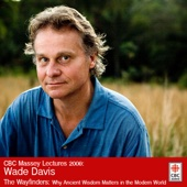 The 2009 CBC Massey Lectures with Wade Davis