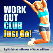 Just Go! (Top Hits Selected and Remixed for Workout and Fitness)