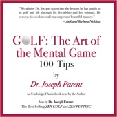 GOLF: The Art of the Mental Game: 100 Classic Golf Tips (Unabridged) - Dr. Joseph Parent