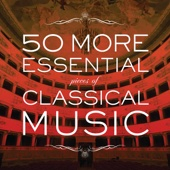 50 More Essential Pieces Of Classical Music
