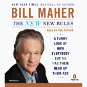 Bill Maher - The New New Rules: A Funny Look at How Everybody But Me Has Their Head Up Their Ass (Unabridged)  artwork