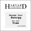 Manage Your Energy, Not Your Time (Unabridged) - Tony Schwartz