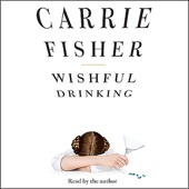 Wishful Drinking (Unabridged) - Carrie Fisher