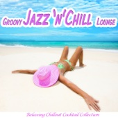 Groovy Jazz 'n' Chill Lounge (Relaxing Chillout Cocktail Selection)