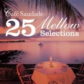カフェ・サウダージ - 25 Mellow Selections -