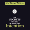 Dr. Wayne W. Dyer - The Secrets of the Power of Intention artwork