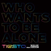 Who Wants To Be Alone (Radio Edit) [feat. Nelly Furtado]