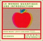 Le monde quantique - une introduction - Jean-Marc Lévy-Leblond