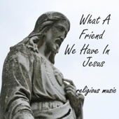 What a Friend We Have in Jesus - Religious Music - Religious Music
