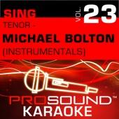 Sing Tenor- Michael Bolton, Vol. 23 (Karaoke Performance Tracks)