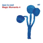 Magic Moments 4 - Jazz Is Cool