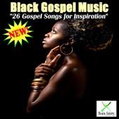 26 Gospel Songs for Inspiration - Black Gospel Music