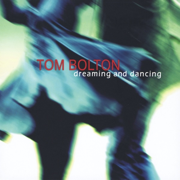 Tom Bolton - Dreaming and Dancing