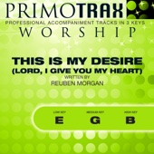 This Is My Desire (Lord, I Give You My Heart) (Medium Key: G, without Backing Vocals - Performance Backing Track)