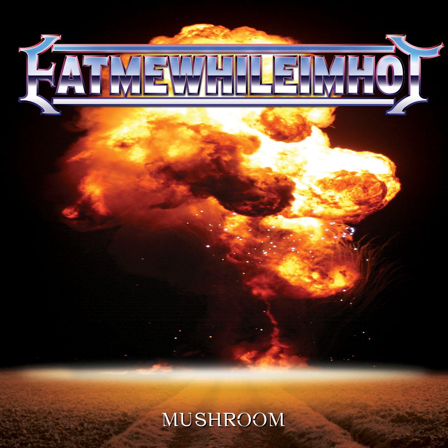 eatmewhileimhot! - Mushroom (2012)