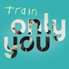 Only You - Single, Train