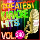 Greatest Karaoke Hits, Vol. 240 (Karaoke Version)