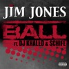 Ball (feat. DJ Khaled & Schife) - Single, Jim Jones