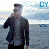 Slowly but Surely With You - Jason Dy