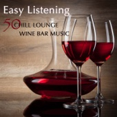 Easy Listening: 50 Chill Lounge Wine Bar Music Shades