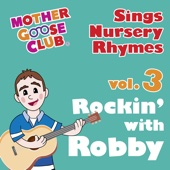 Mother Goose Club Sings Nursery Rhymes, Vol. 3: Rockin' with Robby