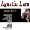 Agustín Lara - Grandes Éxitos, Agustín Lara