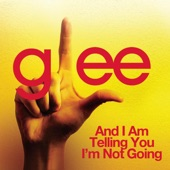 And I Am Telling You I'm Not Going (Glee Cast Version) - Single