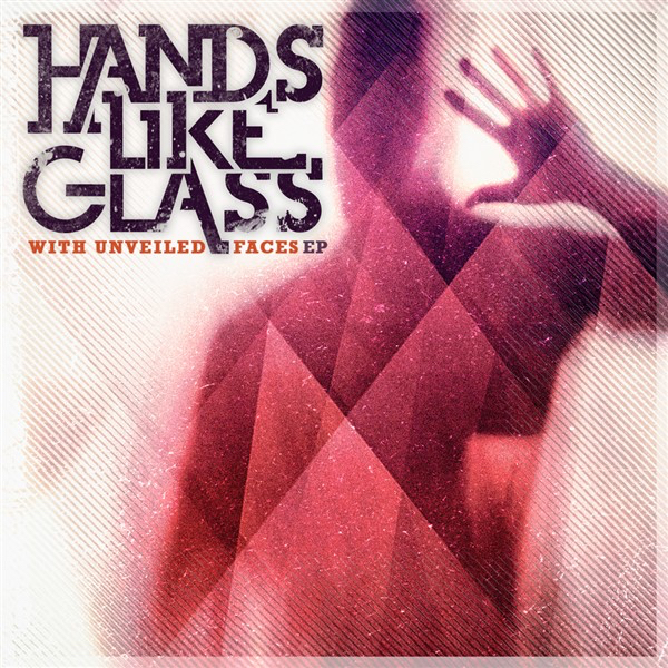 Hands Like Glass - With Unveiled Faces [EP] (2010)