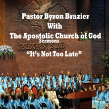 It's Not Too Late, Pastor Byron Brazier & Apostolic Church of God