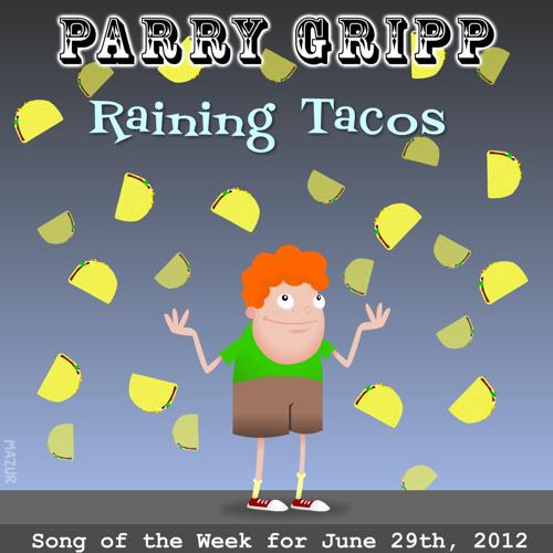 Raining Tacos - Parry Gripp
