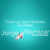 Todo Lo Que Quieres Es Bailar (feat. Descemer Bueno) - Jorge Villamizar