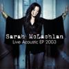 Live Acoustic EP 2003 - EP, Sarah McLachlan