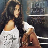Vas a querer volver - Maite Perroni