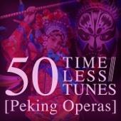 50 Timeless Tunes: Peking Operas