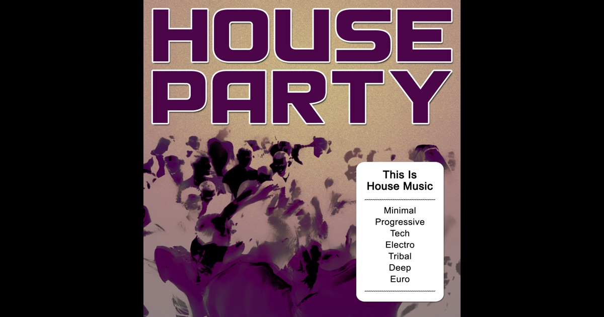 House party this is house music minimal progressive for Classic house party songs